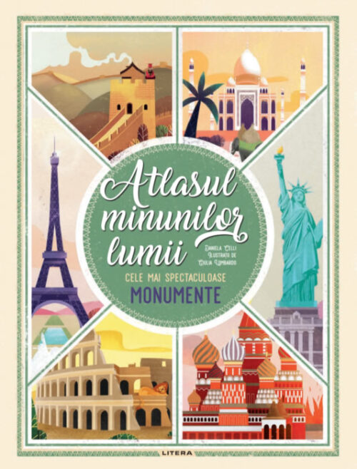 Atlasul minunilor lumii. Cele mai spectaculoase monumente - Daniela Celli - Editura Litera