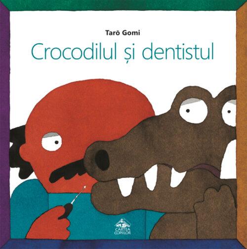 Crocodilul și dentistul - Tarō Gomi - Editura Cartea Copiilor