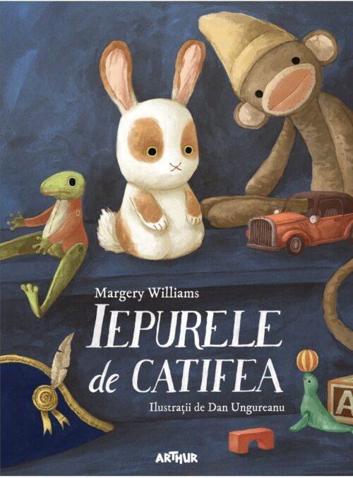 Iepurele de catifea - Margery Williams - Dan Ungureanu - Editura Arthur