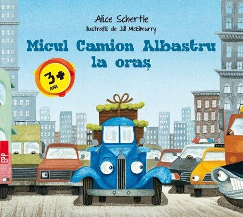 Micul Camion Albastru la oraș - Alice Schertle - Paralela 45
