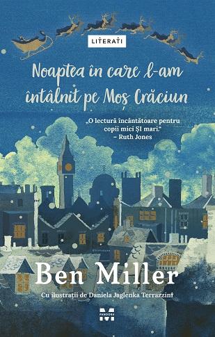 Noaptea în care l-am întâlnit pe Moș Crăciun, de Ben Miller – Editura Pandora M