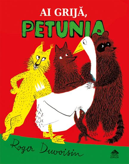 Ai grijă, Petunia - Roger Duvoisin - Editura Cartea Copiilor