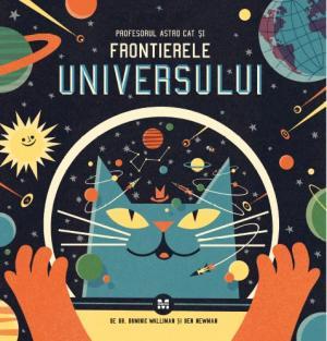 Profesorul Astro Cat și Frontierele Universului - Editura Pandora M