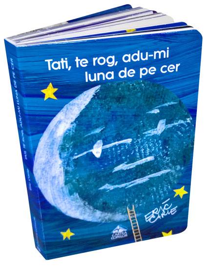Tati, te rog, adu-mi luna de pe cer - Eric Carle - Editura Cartea Copiilor