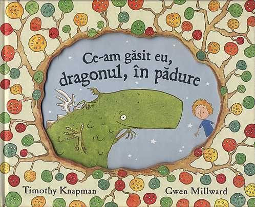 Ce-am găsit eu, dragonul, în pădure - Timothy Knapman și Gwen Millward - Editura Rao