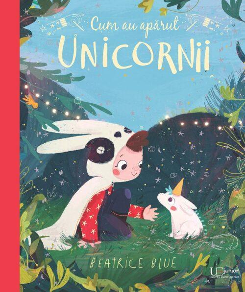Cum au apărut unicornii - Beatrice Blue - Univers Enciclopedic Junior