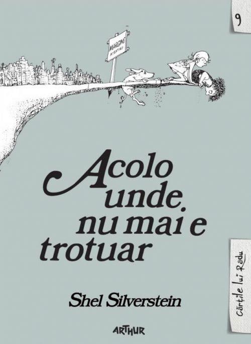 Acolo unde nu mai e trotuar - Shel Silverstein - Cărțile lui Radu - Editura Arthur