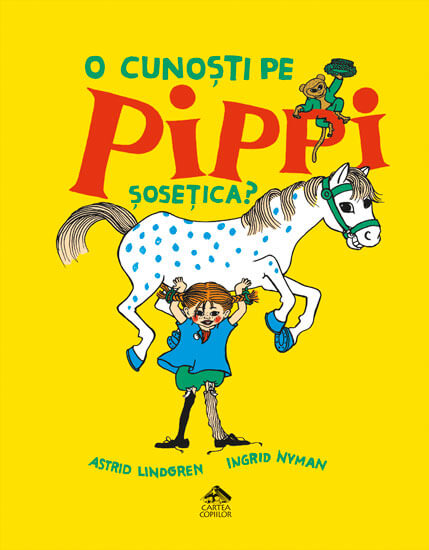 O cunoști pe Pippi Șosețica? - Astrid Lindgren, Ingrid Nyman - Editura Cartea Copiilor
