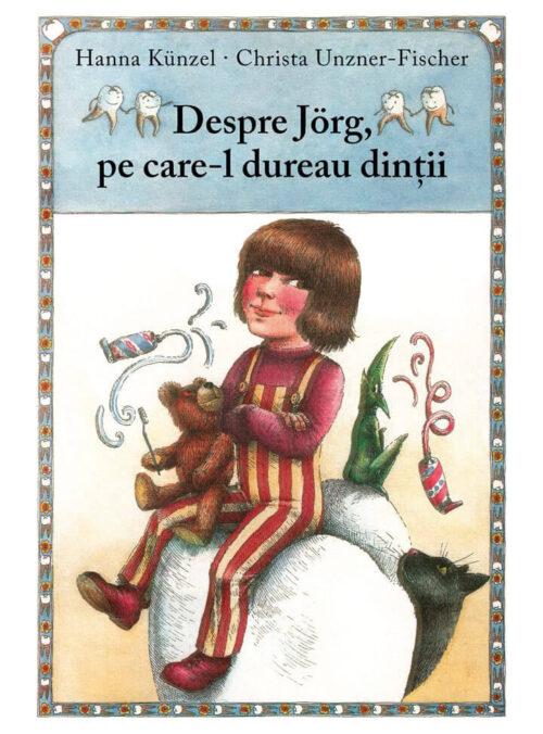 Despre Jörg, pe care-l dureau dinţii - Hanna Künzel - Editura Arthur