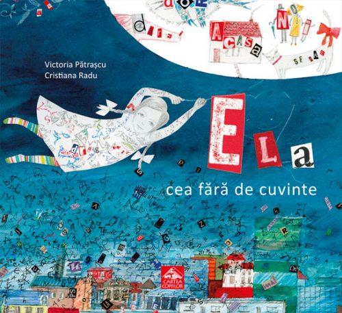 Ela cea fără de cuvinte - Victoria Pătrașcu, Cristiana Radu - Editura Cartea Copiilor