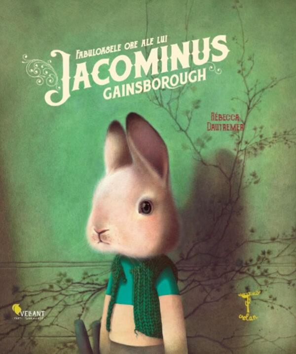 Fabuloasele ore ale lui Jacominus Gainsborough - Rebecca Dautremer - Editura Vellant