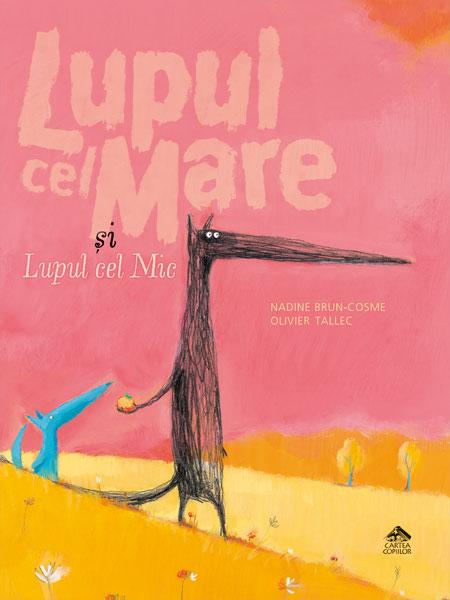 Lupul cel Mare și Lupul cel Mic - Nadine Brun-Cosme, Olivier Tallec - Editura Cartea Copiilor
