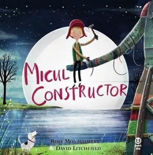 Micul constructor - Ross Montgomery, David Litchfield - Editura Pandora M