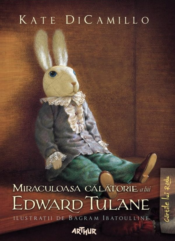Miraculoasa călătorie a lui Edward Tulane - Kate DiCamillo - Cărțile lui Radu - Editura Arthur