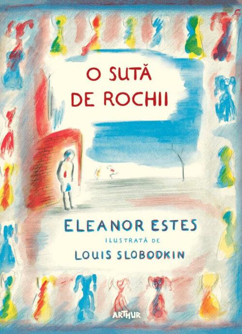 O sută de rochii - Eleanor Estes, Louis Slobodkin - Editura Arthur