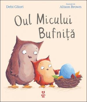 Oul Micului Bufniţă - Debi Gliori - Editura Pandora M