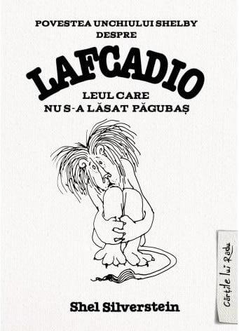 Povestea unchiului Shelby despre Lafcadio, leul care nu s-a lăsat păgubaş - Shel Silverstein - Cărțile lui Radu - Editura Arthur
