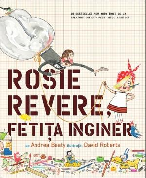 Rosie Revere, fetița inginer - Andrea Beaty, David Roberts - Editura Pandora M