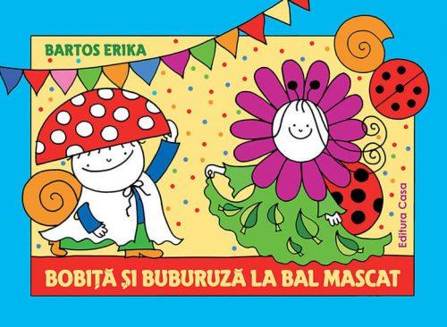 Bobiţă şi Buburuză la bal mascat - Erika Bartos - Editura Casa