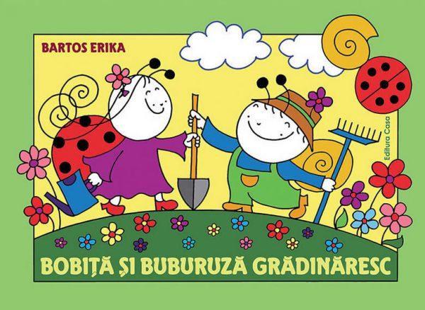 Bobiţă şi Buburuză grădinăresc - Erika Bartos - Editura Casa