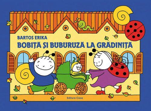 Bobiţă şi Buburuză la grădiniţă - Erika Bartos - Editura Casa