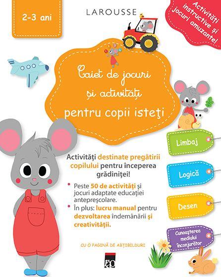 Caiet de jocuri si activitati pentru copii isteti 2-3 ani - Larousse - Editura Rao