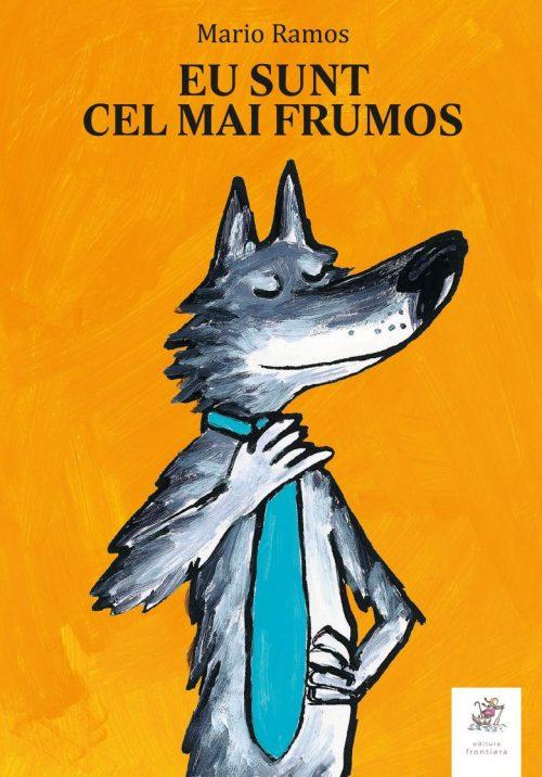 Eu sunt cel mai frumos - Mario Ramos - Editura Frontiera
