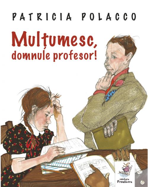 Mulțumesc, domnule profesor! - Patricia Polacco - Editura Frontiera