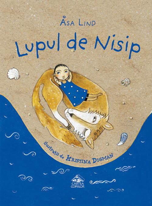 Lupul de Nisip - Åsa Lind, Kristina Digman - Ed. Cartea Copiilor
