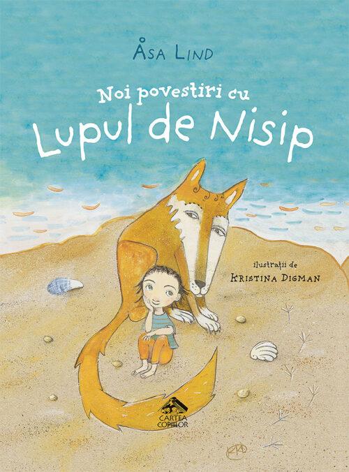 Noi povestiri cu Lupul de Nisip - Åsa Lind, Kristina Digman - Ed. Cartea Copiilor