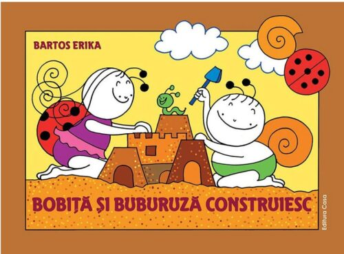 Bobiță și Buburuză construiesc - Erika Bartos