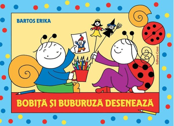 Bobiţă şi Buburuză desenează - Erika Bartos