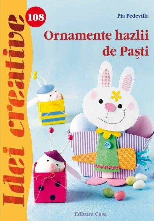 Ornamente hazlii de Paşti - Idei și activități creative - Editura Casa