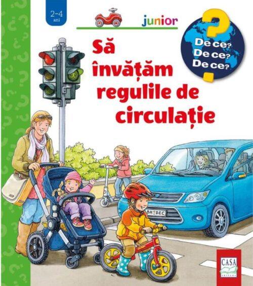 Să învățăm regulile de circulație - Colecția De ce - Editura Casa