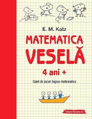Matematica veselă. Caiet de jocuri logico-matematice 4 ani+ - E.M. Katz - Paralela 45